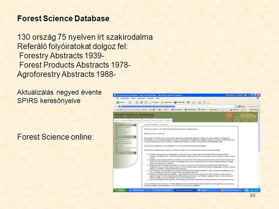 30 Forest Science Database 130 ország 75 nyelven írt szakirodalma Referáló folyóiratokat dolgoz fel: Forestry Abstracts 1939- Forest Products Abstract