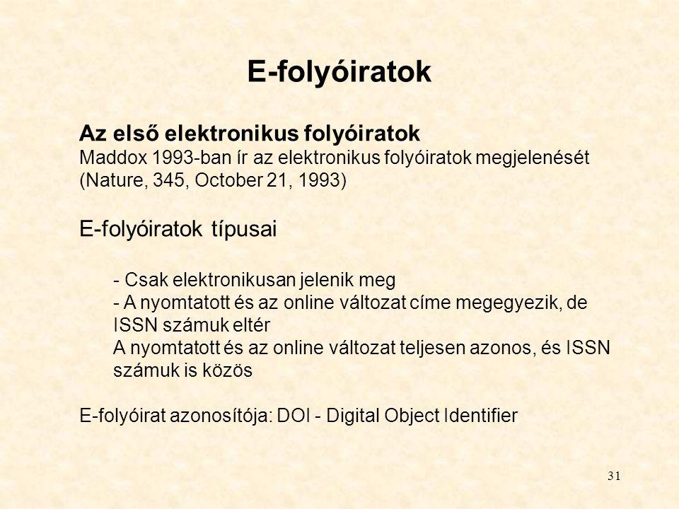 31 E-folyóiratok Az első elektronikus folyóiratok Maddox 1993-ban ír az elektronikus folyóiratok megjelenését (Nature, 345, October 21, 1993) E-folyói