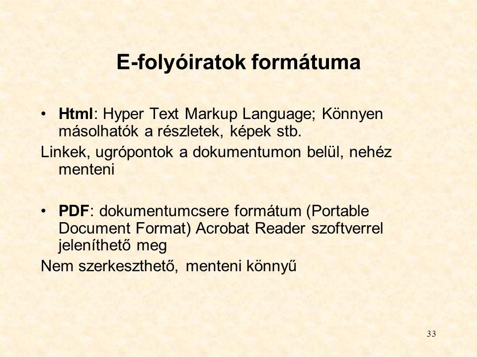 33 E-folyóiratok formátuma Html: Hyper Text Markup Language; Könnyen másolhatók a részletek, képek stb. Linkek, ugrópontok a dokumentumon belül, nehéz