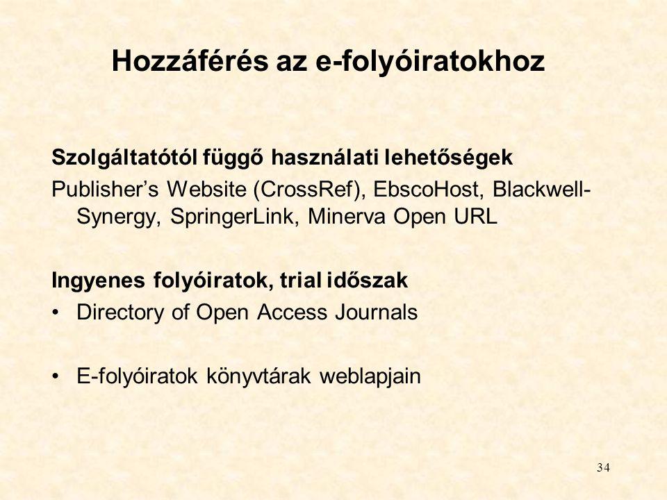 34 Hozzáférés az e-folyóiratokhoz Szolgáltatótól függő használati lehetőségek Publisher's Website (CrossRef), EbscoHost, Blackwell- Synergy, SpringerL