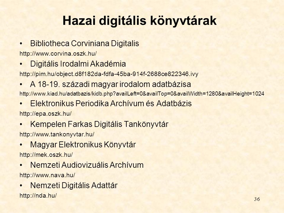 36 Hazai digitális könyvtárak Bibliotheca Corviniana Digitalis http://www.corvina.oszk.hu/ Digitális Irodalmi Akadémia http://pim.hu/object.d8f182da-f