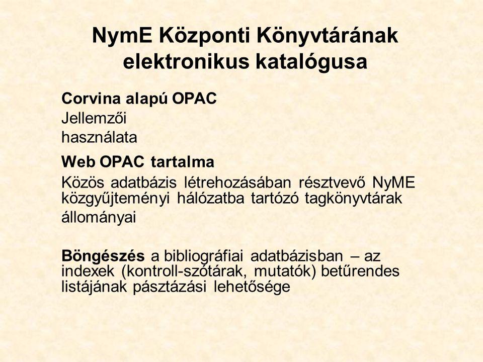 NymE Központi Könyvtárának elektronikus katalógusa Corvina alapú OPAC Jellemzői használata Web OPAC tartalma Közös adatbázis létrehozásában résztvevő