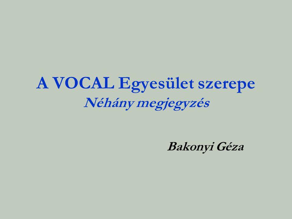 A VOCAL Egyesület szerepe Néhány megjegyzés Bakonyi Géza