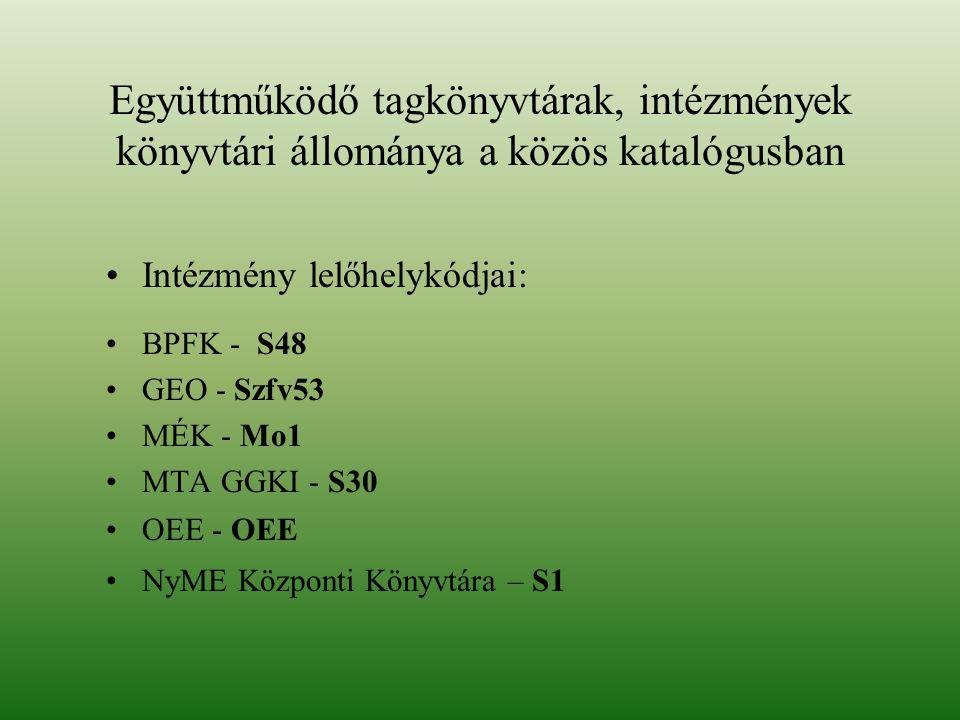 Együttműködő tagkönyvtárak, intézmények könyvtári állománya a közös katalógusban Intézmény lelőhelykódjai: BPFK - S48 GEO - Szfv53 MÉK - Mo1 MTA GGKI - S30 OEE - OEE NyME Központi Könyvtára – S1