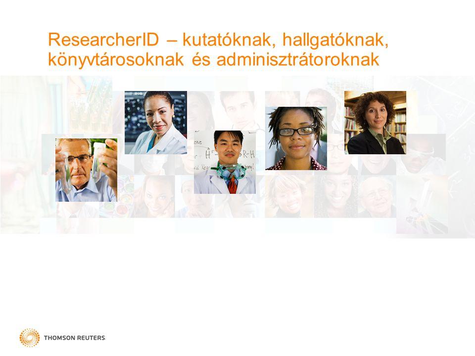 ResearcherID – kutatóknak, hallgatóknak, könyvtárosoknak és adminisztrátoroknak