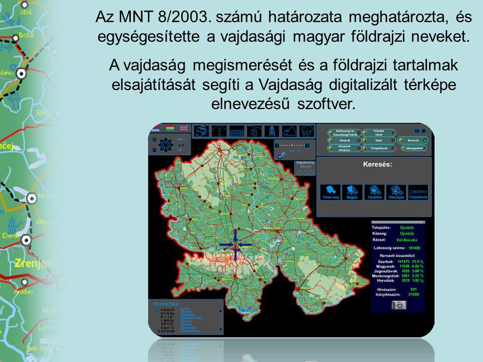 A vajdaság megismerését és a földrajzi tartalmak elsajátítását segíti a Vajdaság digitalizált térképe elnevezésű szoftver. Az MNT 8/2003. számú határo