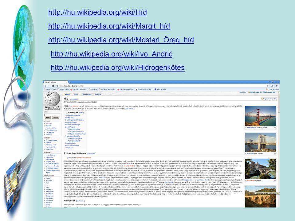 http://hu.wikipedia.org/wiki/Híd http://hu.wikipedia.org/wiki/Margit_híd http://hu.wikipedia.org/wiki/Mostari_Öreg_híd http://hu.wikipedia.org/wiki/Ivo_Andrić http://hu.wikipedia.org/wiki/Hidrogénkötés