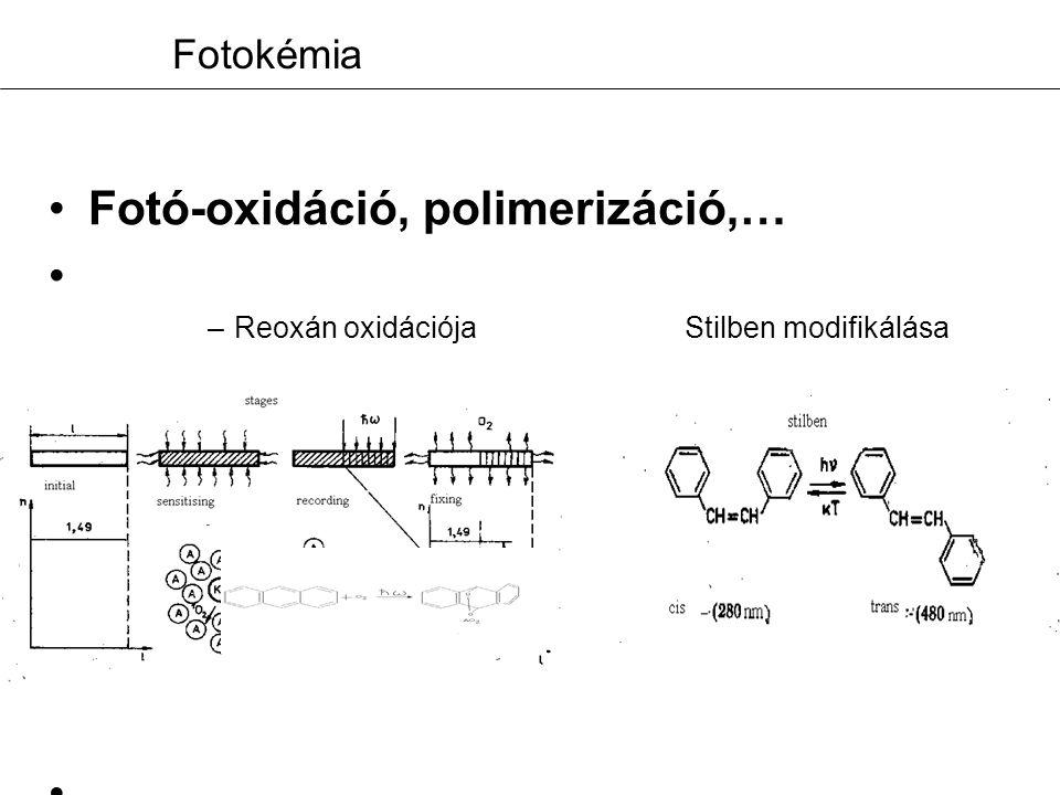 Fotokémia Fotó-oxidáció, polimerizáció,… –Reoxán oxidációja Stilben modifikálása