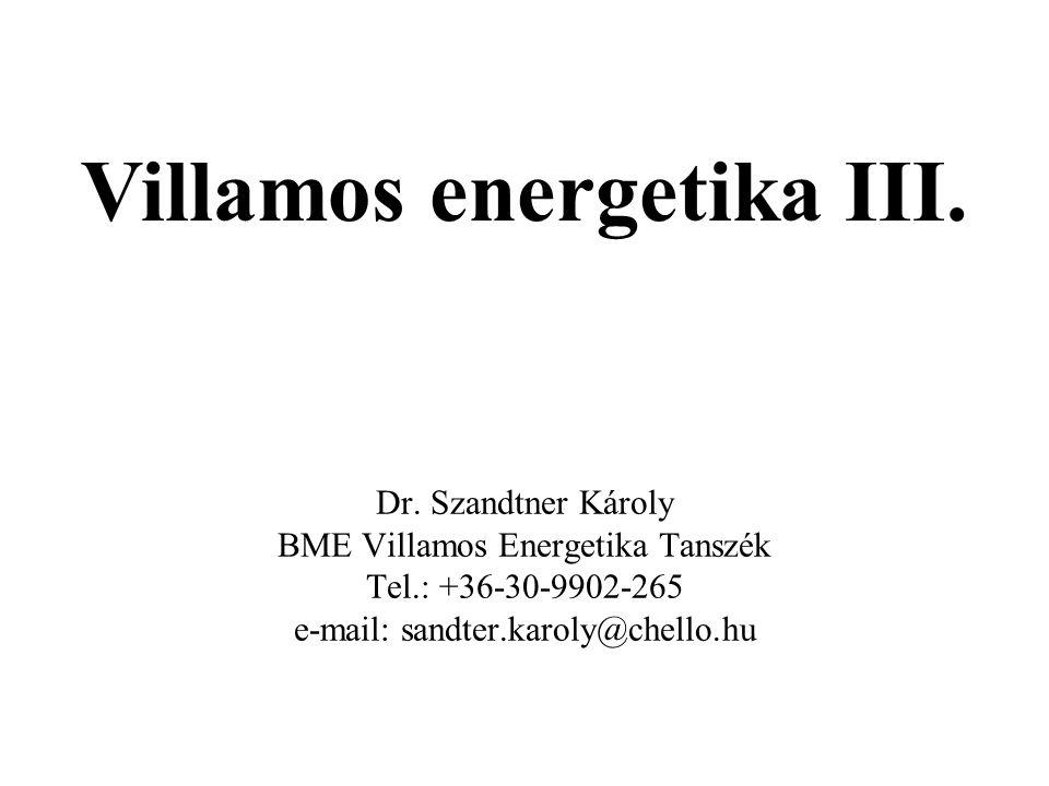 Villamos energetika III. Dr. Szandtner Károly BME Villamos Energetika Tanszék Tel.: +36-30-9902-265 e-mail: sandter.karoly@chello.hu