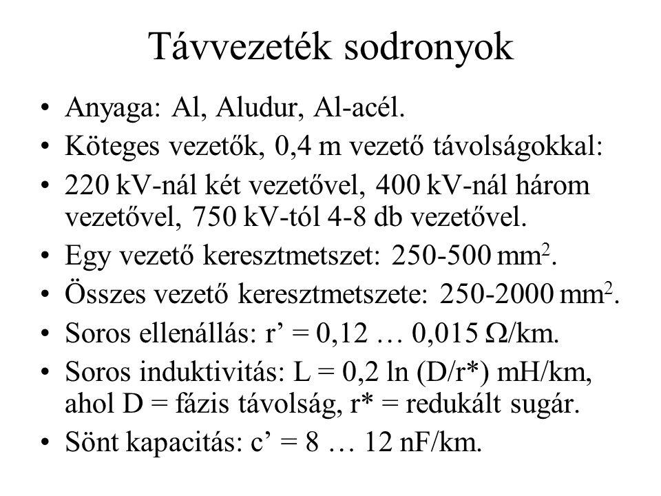 Távvezeték sodronyok Anyaga: Al, Aludur, Al-acél. Köteges vezetők, 0,4 m vezető távolságokkal: 220 kV-nál két vezetővel, 400 kV-nál három vezetővel, 7