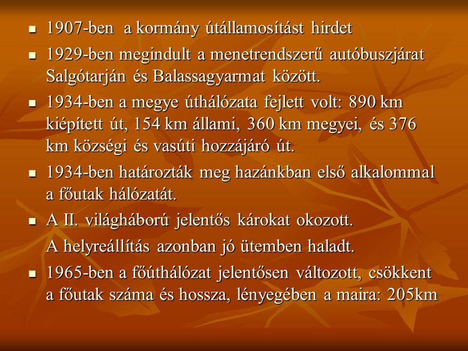1907-ben a kormány útállamosítást hirdet 1907-ben a kormány útállamosítást hirdet 1929-ben megindult a menetrendszerű autóbuszjárat Salgótarján és Balassagyarmat között.