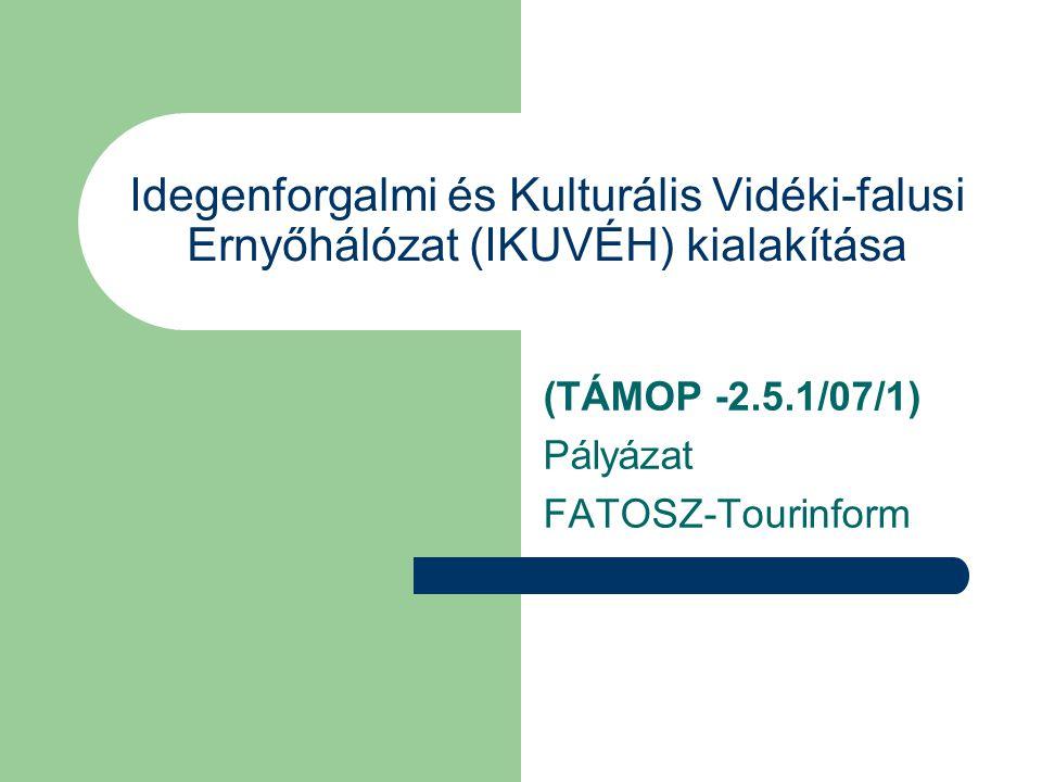 Idegenforgalmi és Kulturális Vidéki-falusi Ernyőhálózat (IKUVÉH) kialakítása (TÁMOP -2.5.1/07/1) Pályázat FATOSZ-Tourinform