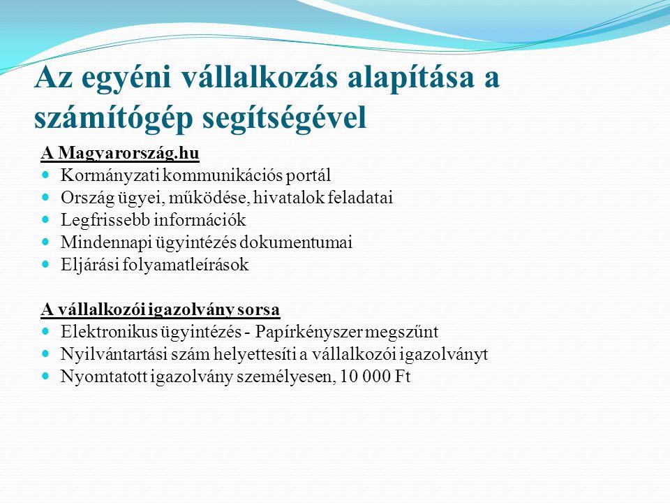 Az egyéni vállalkozás alapítása a számítógép segítségével A Magyarország.hu Kormányzati kommunikációs portál Ország ügyei, működése, hivatalok feladatai Legfrissebb információk Mindennapi ügyintézés dokumentumai Eljárási folyamatleírások A vállalkozói igazolvány sorsa Elektronikus ügyintézés - Papírkényszer megszűnt Nyilvántartási szám helyettesíti a vállalkozói igazolványt Nyomtatott igazolvány személyesen, 10 000 Ft