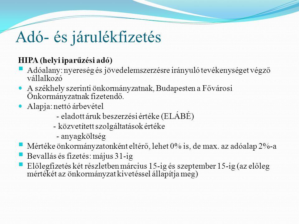 Adó- és járulékfizetés HIPA (helyi iparűzési adó)  Adóalany: nyereség és jövedelemszerzésre irányuló tevékenységet végző vállalkozó A székhely szerinti önkormányzatnak, Budapesten a Fővárosi Önkormányzatnak fizetendő.