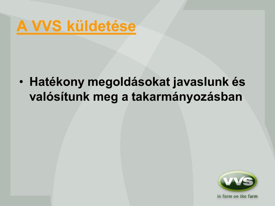 VVS vízió ….kulcsszerepet játszani a farmokon – az élemiszer lánc alapvető részén - és ezáltal befolyásolni az élemiszerek minőségét, választékát és hozzáférhetőségét nemcsak Közép Európában.