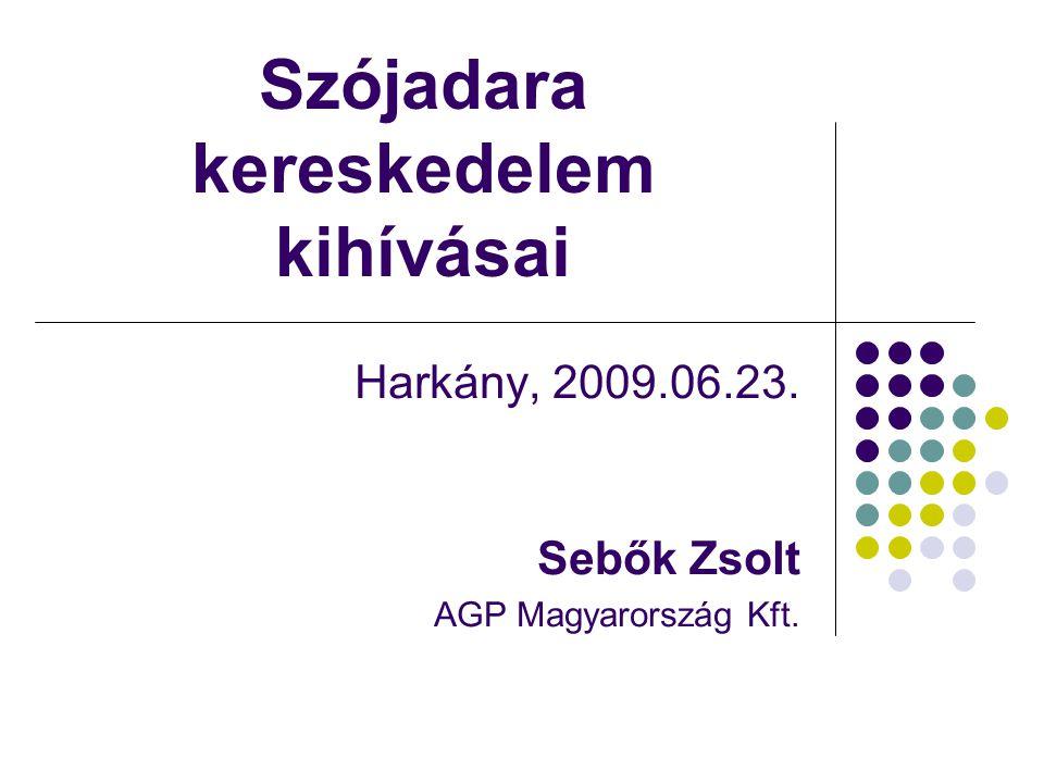 Szójadara kereskedelem kihívásai Harkány, 2009.06.23. Sebők Zsolt AGP Magyarország Kft.