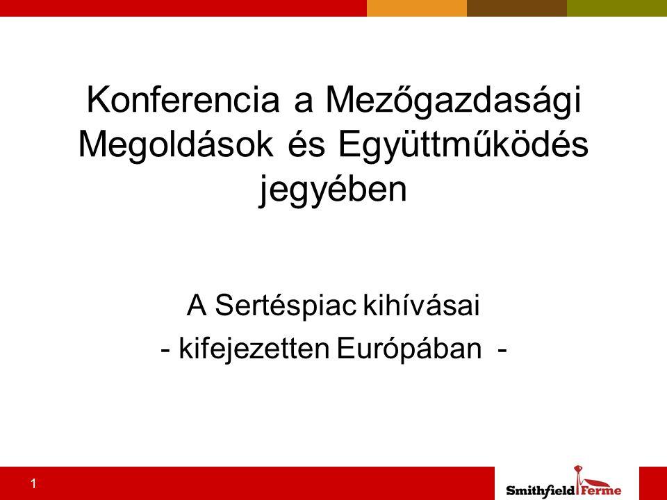 1 Konferencia a Mezőgazdasági Megoldások és Együttműködés jegyében A Sertéspiac kihívásai - kifejezetten Európában -