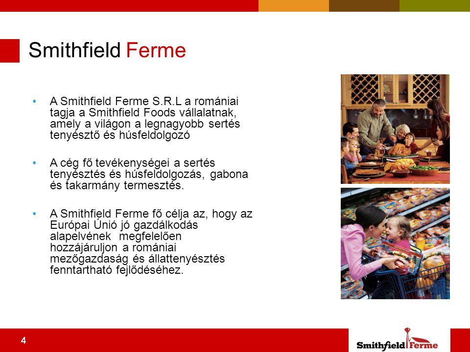 444 A Smithfield Ferme S.R.L a romániai tagja a Smithfield Foods vállalatnak, amely a világon a legnagyobb sertés tenyésztő és húsfeldolgozó A cég fő tevékenységei a sertés tenyésztés és húsfeldolgozás, gabona és takarmány termesztés.