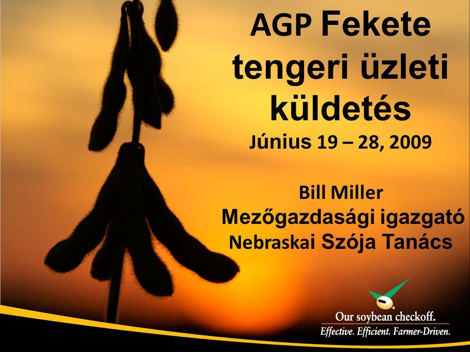 AGP Fekete tengeri üzleti küldetés J únius 19 – 28, 2009 Bill Miller Mezőgazdasági igazgató Nebraska i Szója Tanács