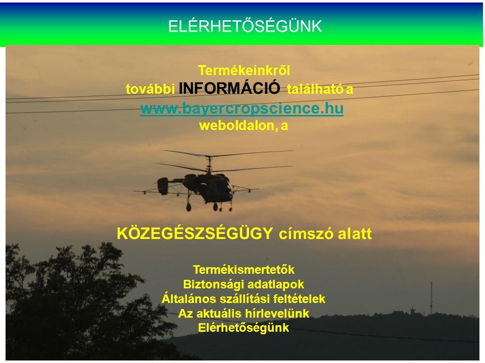 ELÉRHETŐSÉGÜNK Termékeinkről további INFORMÁCIÓ található a www.bayercropscience.hu weboldalon, a KÖZEGÉSZSÉGÜGY címszó alatt Termékismertetők Biztons