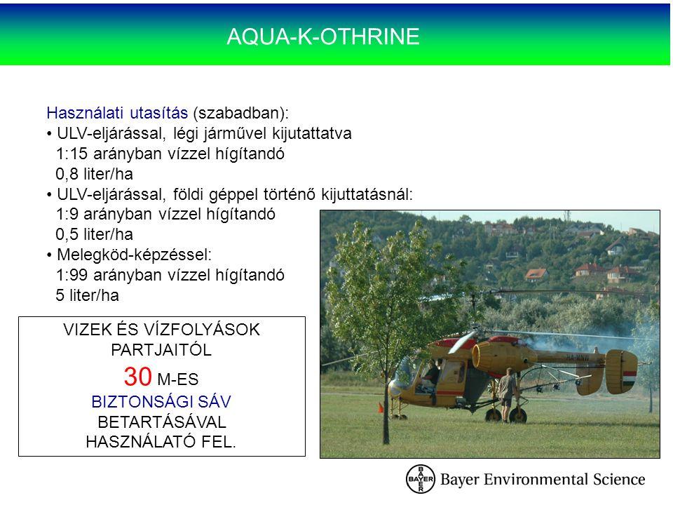 AQUA-K-OTHRINE Használati utasítás (szabadban): ULV-eljárással, légi járművel kijutattatva 1:15 arányban vízzel hígítandó 0,8 liter/ha ULV-eljárással,