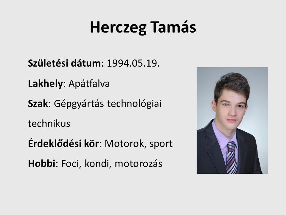 Herczeg Tamás Születési dátum: 1994.05.19. Lakhely: Apátfalva Szak: Gépgyártás technológiai technikus Érdeklődési kör: Motorok, sport Hobbi: Foci, kon