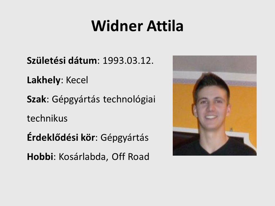 Widner Attila Születési dátum: 1993.03.12. Lakhely: Kecel Szak: Gépgyártás technológiai technikus Érdeklődési kör: Gépgyártás Hobbi: Kosárlabda, Off R