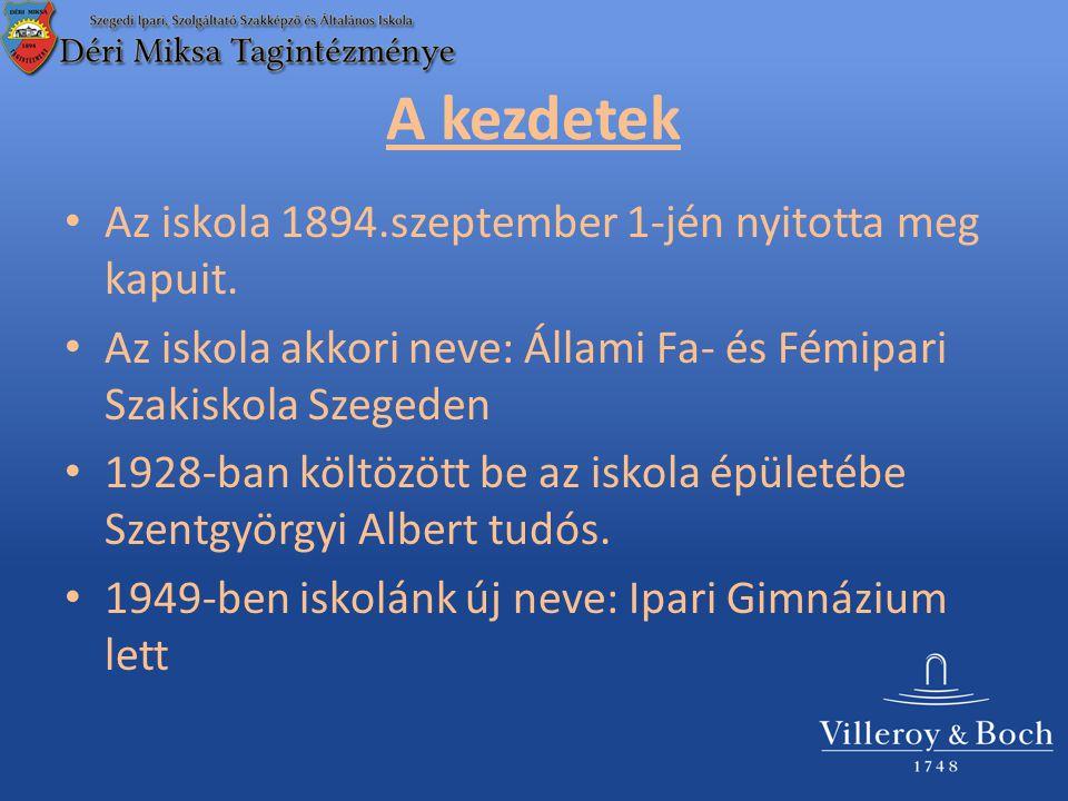 A kezdetek Az iskola 1894.szeptember 1-jén nyitotta meg kapuit. Az iskola akkori neve: Állami Fa- és Fémipari Szakiskola Szegeden 1928-ban költözött b