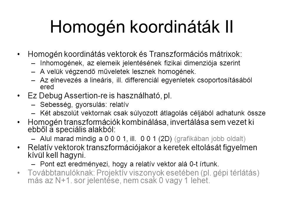 Homogén koordináták II Homogén koordinátás vektorok és Transzformációs mátrixok: –Inhomogének, az elemeik jelentésének fizikai dimenziója szerint –A velük végzendő műveletek lesznek homogének.
