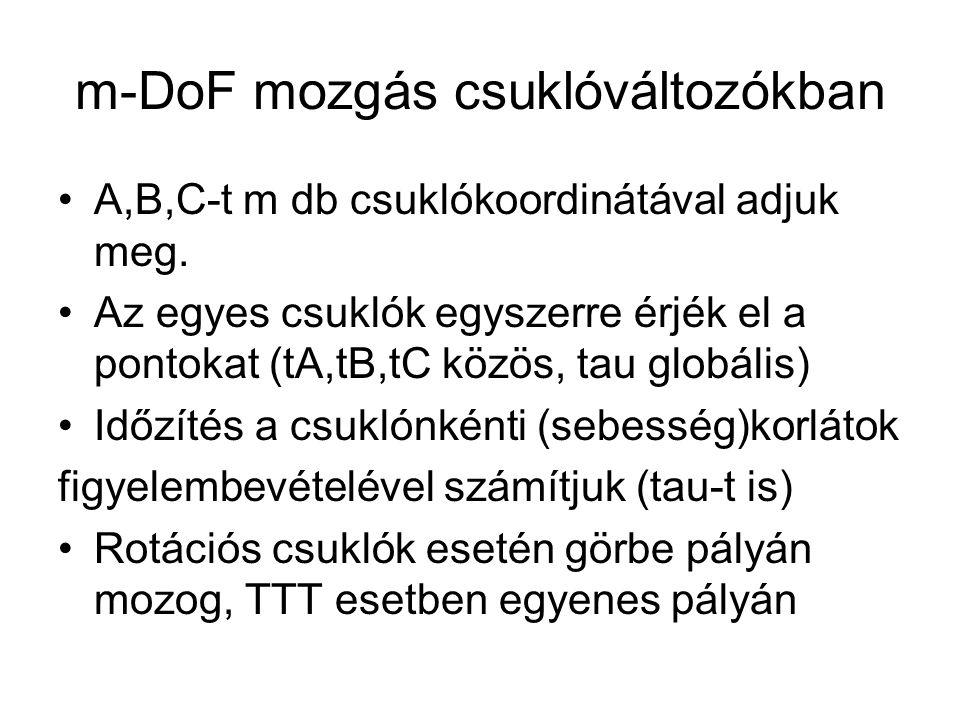 m-DoF mozgás csuklóváltozókban A,B,C-t m db csuklókoordinátával adjuk meg.