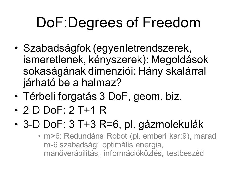 DoF:Degrees of Freedom Szabadságfok (egyenletrendszerek, ismeretlenek, kényszerek): Megoldások sokaságának dimenziói: Hány skalárral járható be a halmaz.