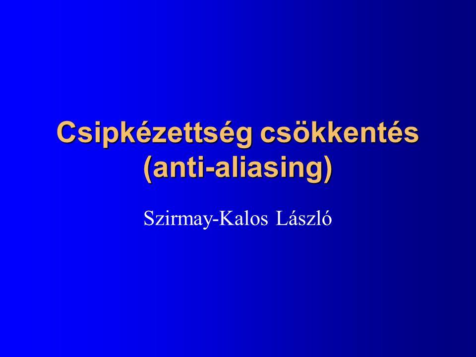 Csipkézettség csökkentés (anti-aliasing) Szirmay-Kalos László