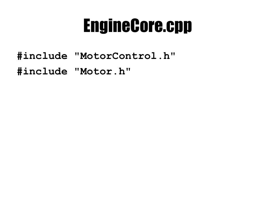 EngineCore.cpp #include MotorControl.h #include Motor.h