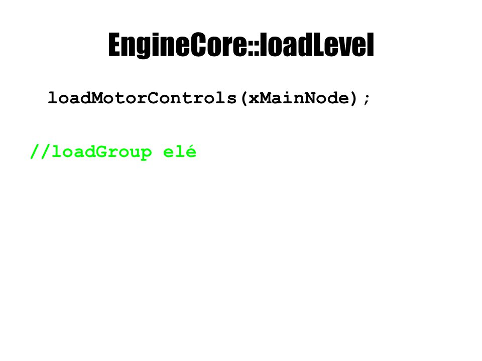 EngineCore::loadLevel loadMotorControls(xMainNode); //loadGroup elé