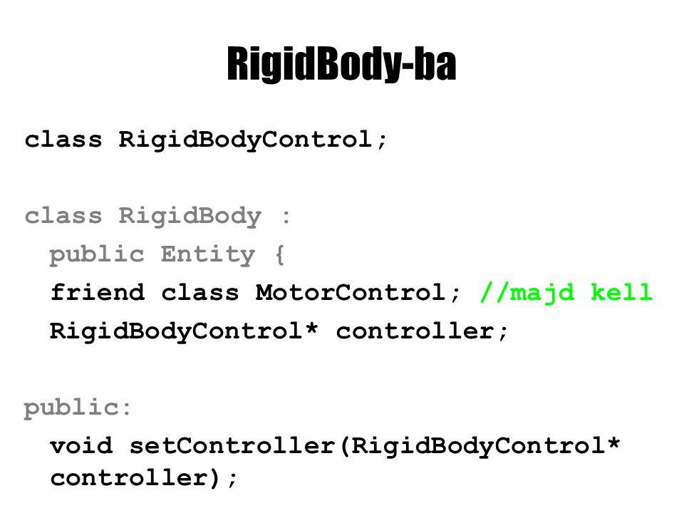 RigidBody.cpp void RigidBody::setController( RigidBodyControl* controller) { this->controller = controller; } RigidBody::RigidBody(ShadedMesh* shadedMesh, RigidModel* rigidModel) :Entity(shadedMesh) { controller = NULL;