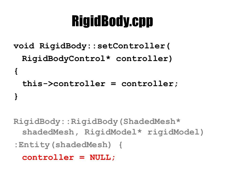 Alkalmazzuk #include RigidBodyControl.h void RigidBody::control(const ControlContext& context){ force = D3DXVECTOR3(0.0, 0.0, 0.0); torque = D3DXVECTOR3(0.0, 0.0, 0.0); if(controller) controller->apply(this, context); }