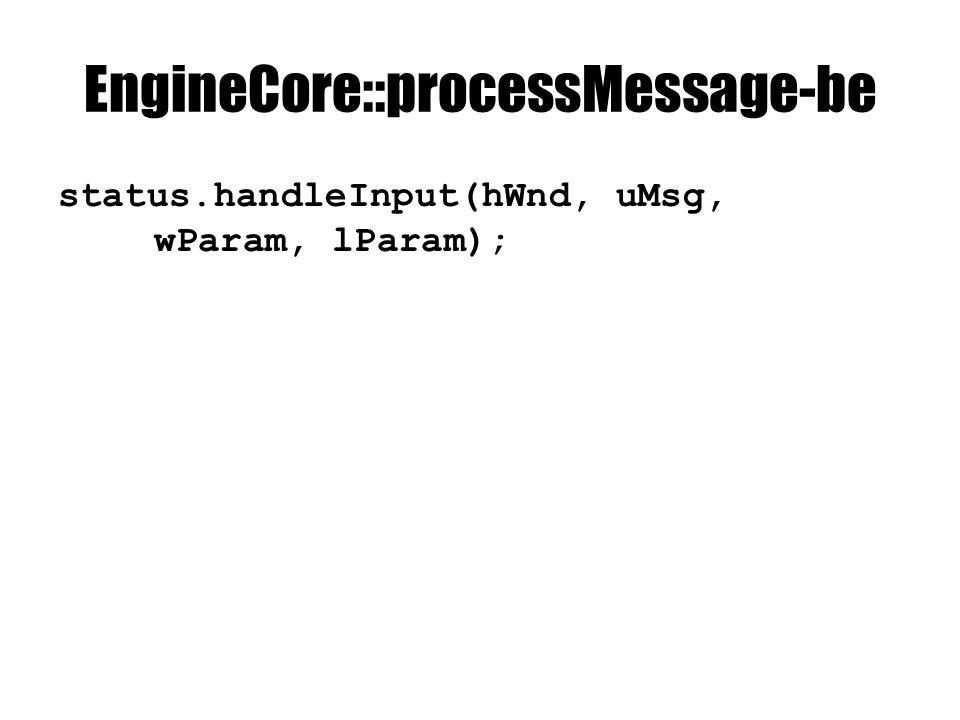 EngineCore::processMessage-be status.handleInput(hWnd, uMsg, wParam, lParam);