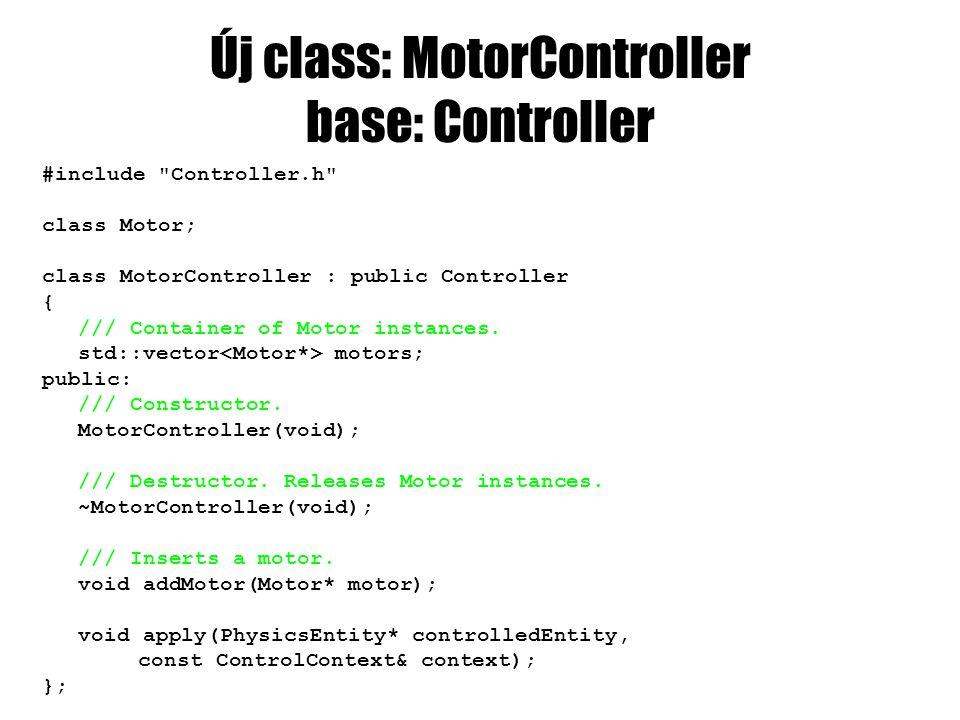 Új class: MotorController base: Controller #include Controller.h class Motor; class MotorController : public Controller { /// Container of Motor instances.