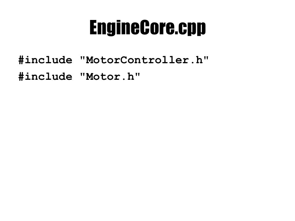 EngineCore.cpp #include MotorController.h #include Motor.h
