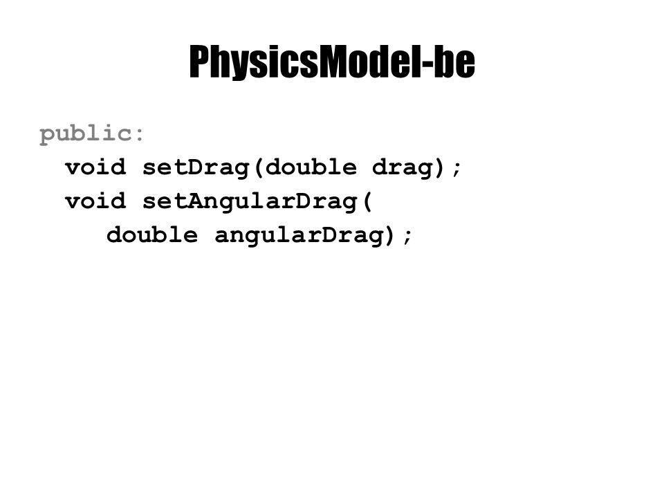 PhysicsModel-be public: void setDrag(doubledrag); void setAngularDrag( double angularDrag);