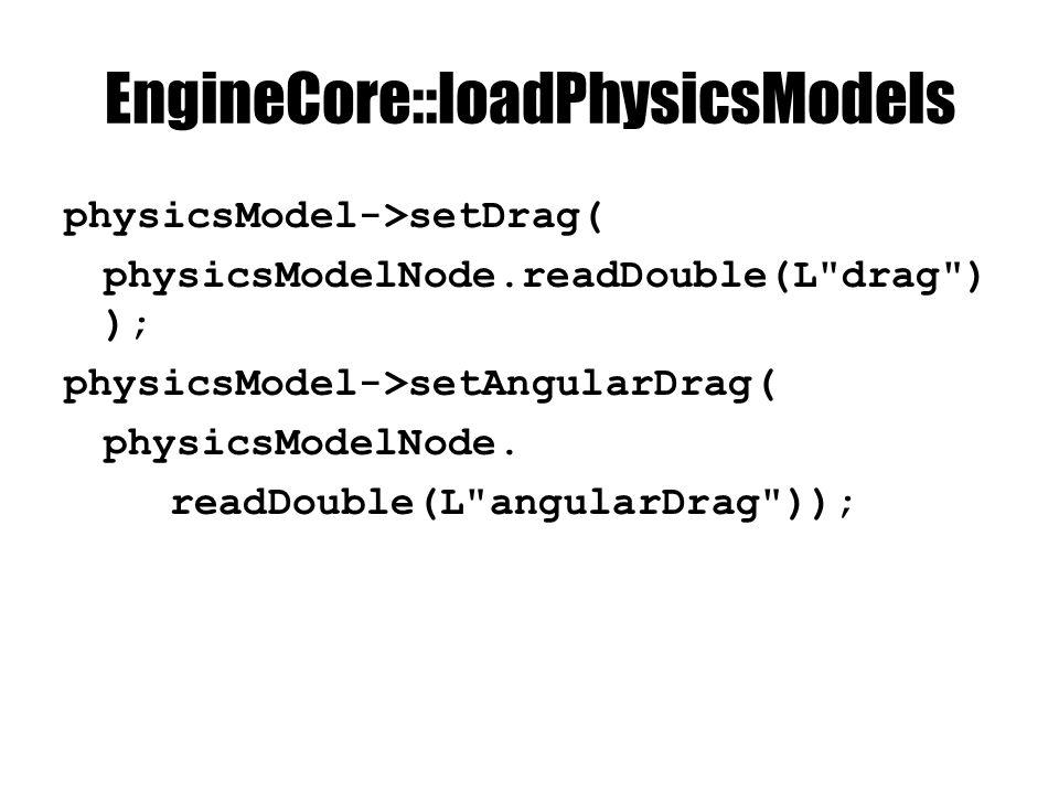 EngineCore::loadPhysicsModels physicsModel->setDrag( physicsModelNode.readDouble(L drag ) ); physicsModel->setAngularDrag( physicsModelNode.