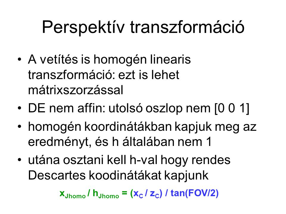 Perspektív trafó mátrix x Jhomo / h Jhomo = (x C / z C ) / tan(FOV/2) [x Jhomo .