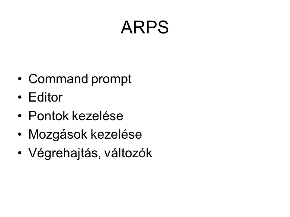 ARPS Command prompt Editor Pontok kezelése Mozgások kezelése Végrehajtás, változók