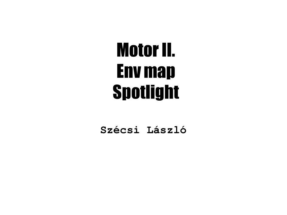 Motor II. Env map Spotlight Szécsi László