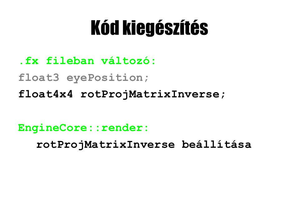 Kód kiegészítés.fx fileban változó: float3 eyePosition; float4x4 rotProjMatrixInverse; EngineCore::render: rotProjMatrixInverse beállítása