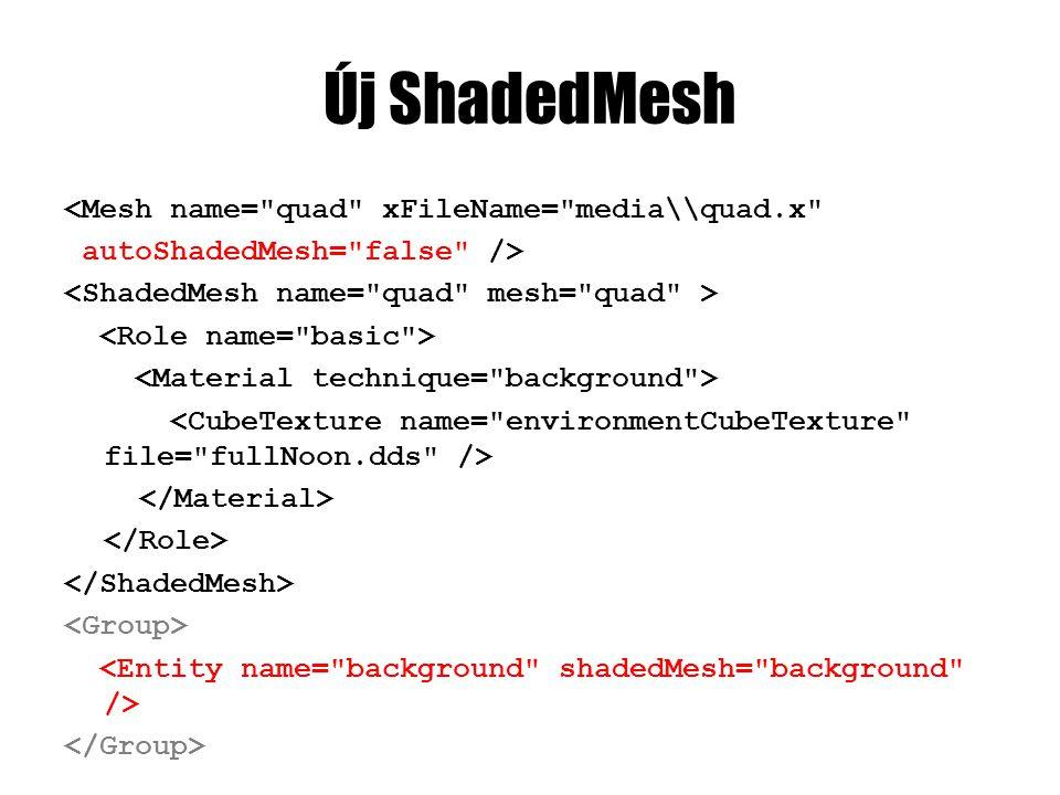 Új ShadedMesh <Mesh name= quad xFileName= media\\quad.x autoShadedMesh= false />