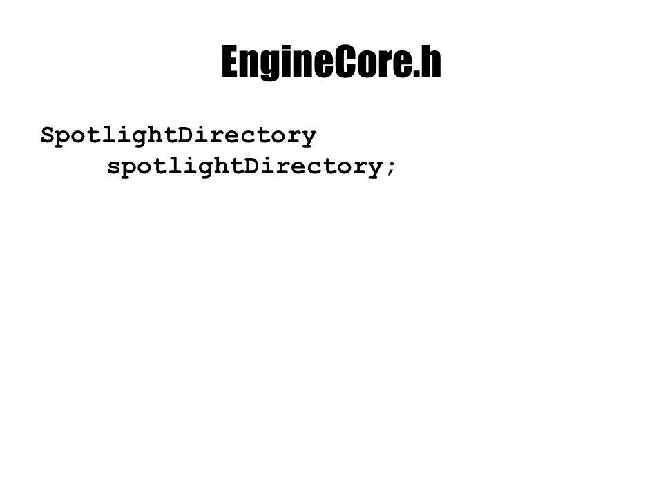 EngineCore.h SpotlightDirectory spotlightDirectory;
