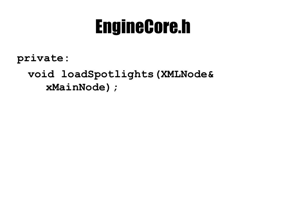 EngineCore.h private: void loadSpotlights(XMLNode& xMainNode);