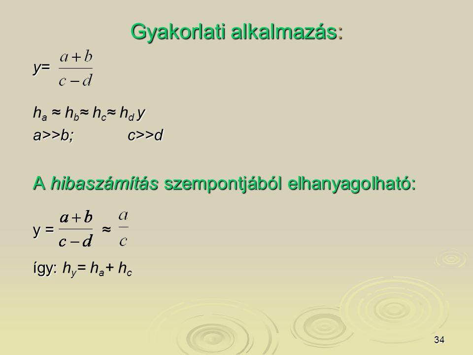 34 Gyakorlati alkalmazás: y= y h a ≈ h b ≈ h c ≈ h d y a>>b;c>>d A hibaszámítás szempontjából elhanyagolható: y = y = ≈ így: így: h y = h a + h c