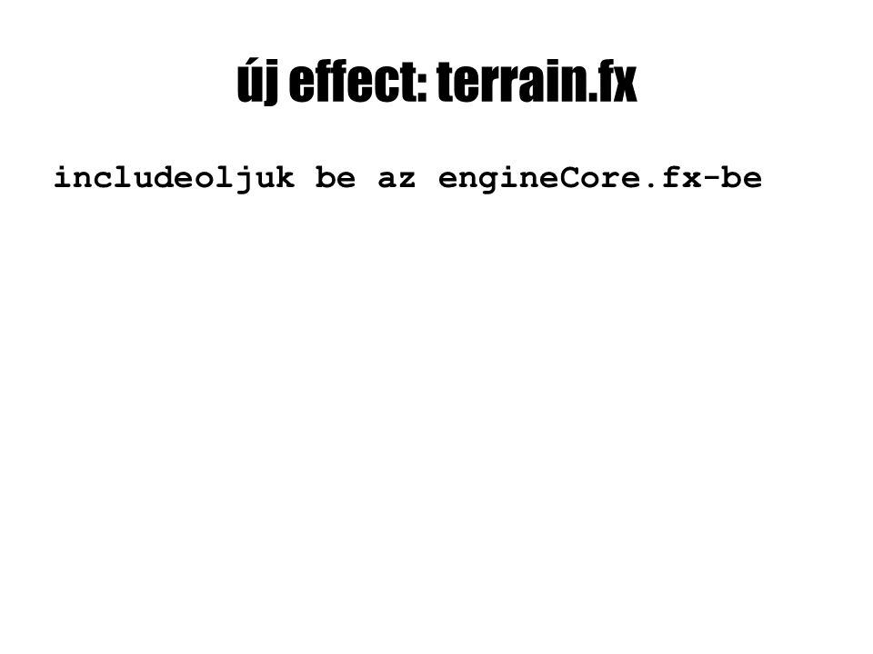 új effect: terrain.fx includeoljuk be az engineCore.fx-be